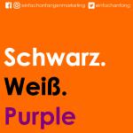 Schwarz. Weiß. Purple